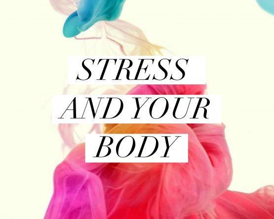 Stress & You: How To Reduce The Impact Of Stress On Your Body